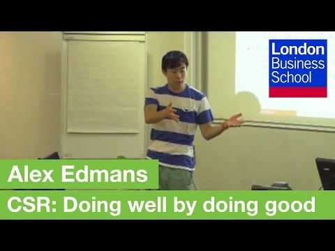 CSR: Doing Well by Doing Good with Alex Edmans | London Business School