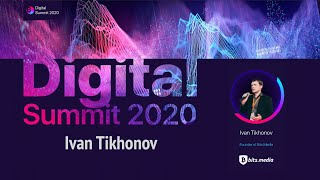 Digital Summit 2020 Day 5.3 Broadcast of the speech by Ivan Tikhonov (Founder of Bits.Media)