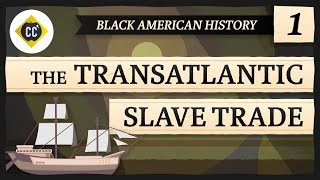 The Trans-Atlantic Slave Trade: Crash Course Black American History #1
