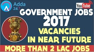 government jobs 2017 vacancies in near future