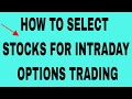 HOW TO SELECT STOCKS FOR OPTIONS TRADING.(plz read description)