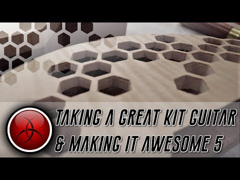 Taking a Great Kit Guitar and making it Awesome - Episode 5