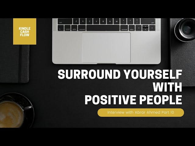 Surround Yourself with Positive People   Interview with Abrar Ahmed   Part 10 of 11