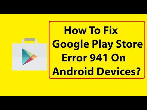 Fix Google Play Store Error 941 on Android Phones  2018