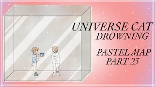 Universe Cat Drowning Pastel MAP // Part 23
