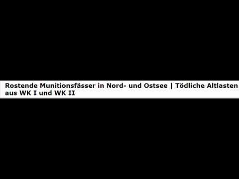 Rostende Munitionsfässer in Nord- und Ostsee | Tödliche Altlasten aus WK I und WK II