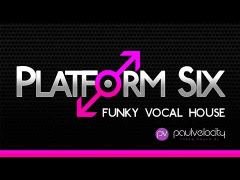 Platform Six 009 Funky Vocal House with DJ Paul Velocity