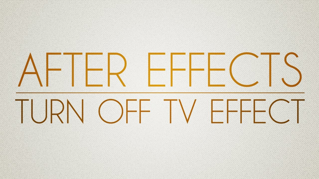 Adobe After Effects Tutorial Turn Off Tv Effect Youtube