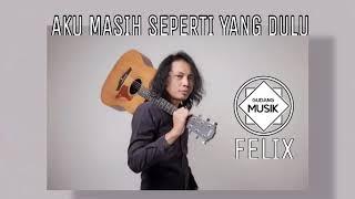 Download FELIX : AKU MASIH SEPERTI YANG DULU (GUDANG MUSIK)