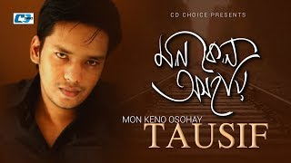 Mon Keno Oshohay – Tausif Video Download