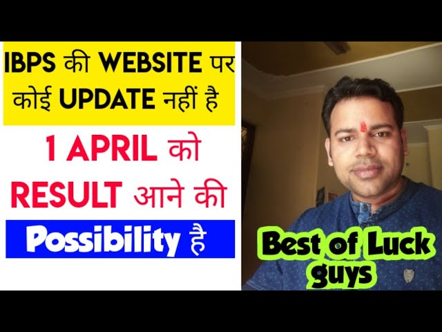 We can expect IBPS Result on 1 april, Because No Intimation of delaying on Ibps.in website till 31st