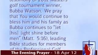 The Evening Prayer - 18 Apr 12 - Unashamed of Jesus! 2012 Masters Golf Winner Bubba Watson