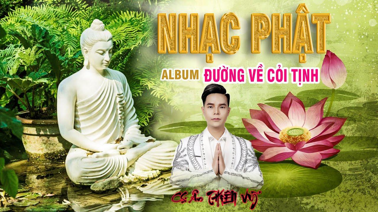 Nhạc Phật Giáo 2021► ALBUM Đường Về Cỏi Tịnh ►Nhạc Phật Ý Nghĩa Khi Nghe Giải Thoát - CS Ân Thiên Vỹ