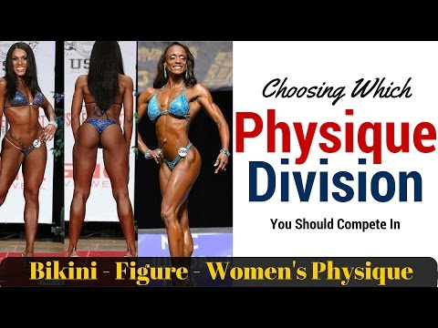 Choosing Which Physique Division to Compete In Bikini, Figure, Physique