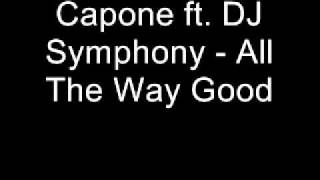 Capone ft. DJ Symphony - All The Way Good