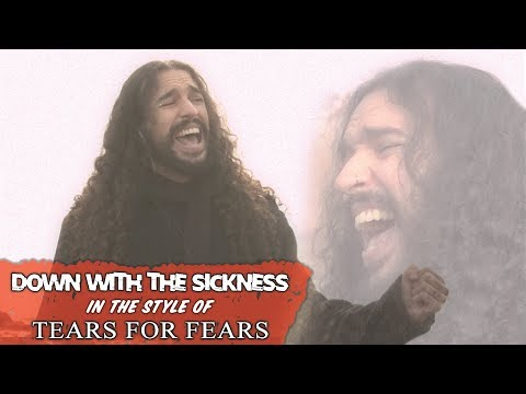 Disturbed - Down With The Sickness in the Style of Tears For Fears