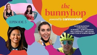 The Bunnyhop powered by Cannondale. Episode 5 feat. Elynor Backstedt, Coryn Rivera & Orla Chennaoui