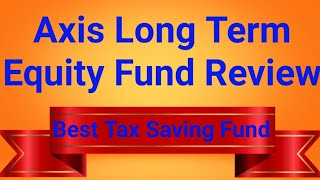 Axis Long Term Equity Fund - Direct Plan - Best Tax Saving / ELSS SIP Mutual Fund