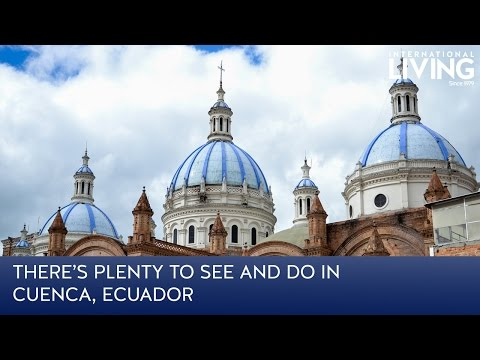 There's Plenty to Do and See in Cuenca, Ecuador