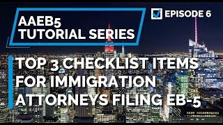 E06 Top 3 EB-5 Template Checklist Items for Immigration Attorneys