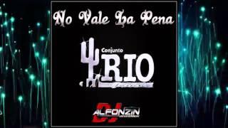 Conjunto Río Grande - No Vale la Pena ♪ Sencillo 2015