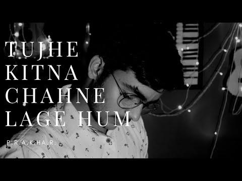 tujhe-kitna-chahne-lage-hum arijit-singh mithoon shahid-k.- -kiara-a.- -cover-by-prakhar