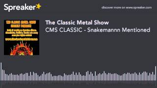 CMS CLASSIC – Snakemannn Mentioned