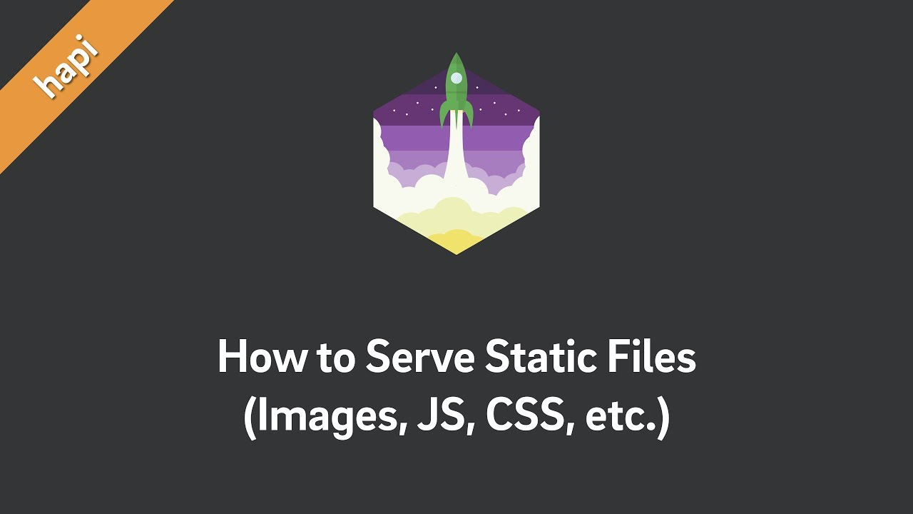 hapi — How to Serve Static Files (Images, JS, CSS, etc )