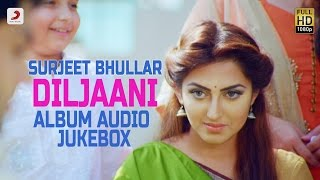Surjit Bhullar - Diljaani Album | Audio Jukebox