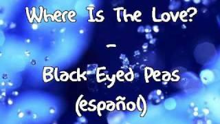 Where is the love (español) - Black Eyed Peas
