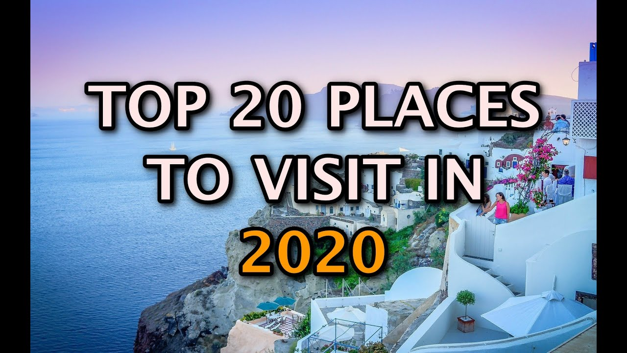Top 20 Places To Visit In the World in 2020 4K