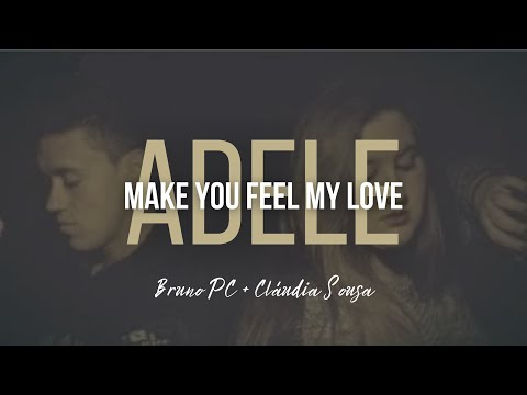 Adele - Make you feel my love | Bruno PC ft. Cláudia Sousa (Cover)