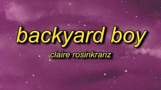 Claire Rosinkranz - Backyard Boy (Lyrics) | dance with me in my backyard boy