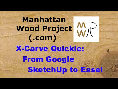 46 - X-Carve Quickie - From SketchUp to Easel - Manhattan Wood Project