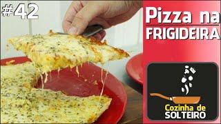 Como fazer PIZZA NA FRIGIDEIRA (até a massa!) - COZINHA DE SOLTEIRO