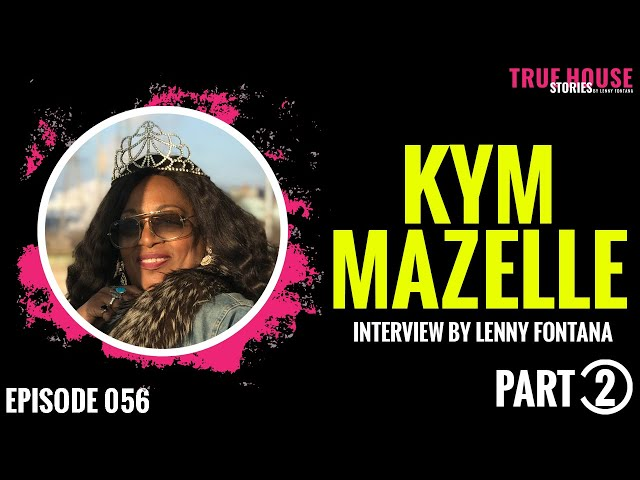 Kym Mazelle interviewed by Lenny Fontana for True House Stories™ # 056 (Part 2)