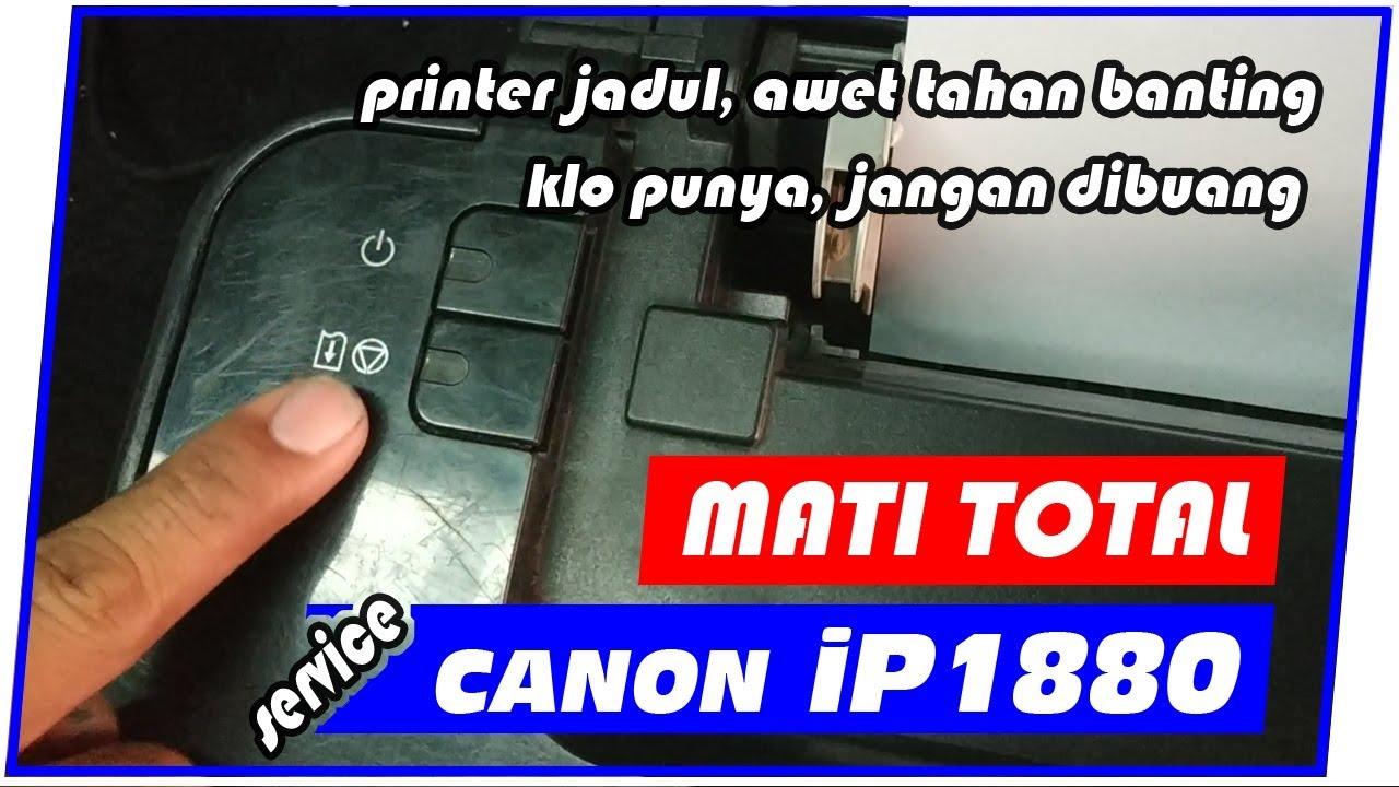 Cara Memperbaiki Canon Ip1880 Mati Total Matot Youtube