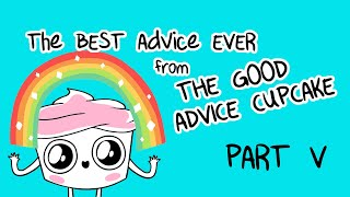 The Best of The Good Advice Cupcake Part 5