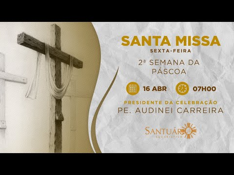 Santa Missa - 16/04/2021 - 07h00 - Pe. Audinei