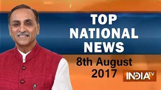 Top National News | 8th August, 2017 - India TV
