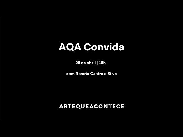#AQAconvida Renata Castro e Silva - Live do dia 28/4/2020