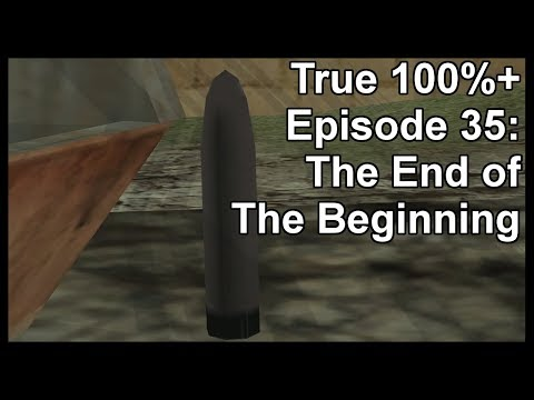 True 100%+ Episode 35: The End of The Beginning