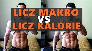 Liczyć Kalorie czy Liczyć Makro (co lepsze?!)