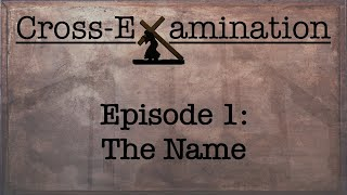 Cross-Examination ( Episode 1 - The Name )