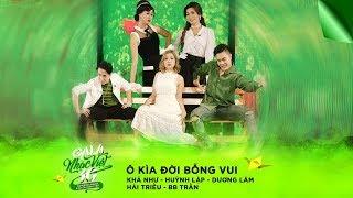 Ô Kìa Đời Bỗng Vui - Khả Như, Huỳnh Lập, Dương Lâm, Hải Triều, BB Trần | Gala Nhạc Việt 10