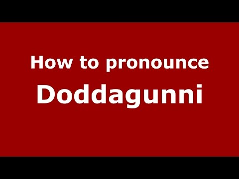 How to pronounce Doddagunni (Karnataka, India/Kannada) - PronounceNames.com