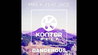 Max K. ft. Jace - Dangerous (Original Mix)