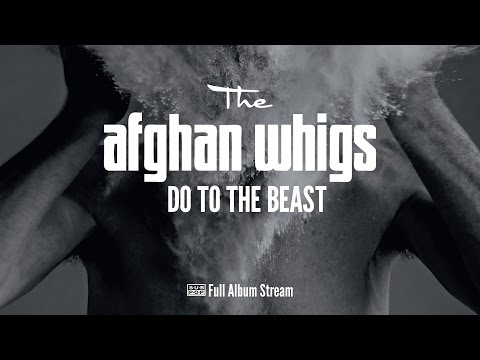 The Afghan Whigs - Do to the Beast [FULL ALBUM STREAM]