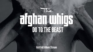 the afghan whigs do to the beast full album stream