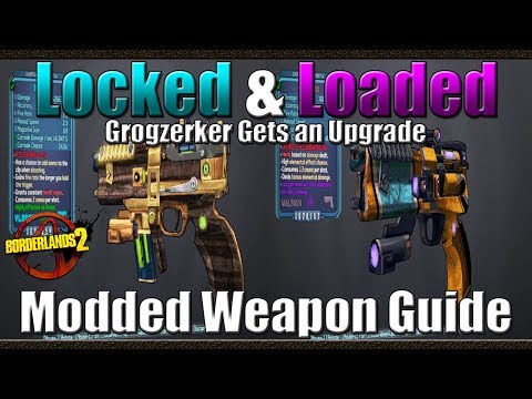 Borderlands 2 | The Locked And Loaded | Grogzerker Gets an Upgrade | Modded Weapon Guide